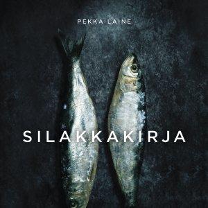 Pekka Laineen Silakkakirja esittelee monipuolisen kalasaaliin historiaa ja parhaat reseptit