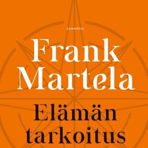 Filosofi Frank Martelan vastaus elämän tarkoitukseen