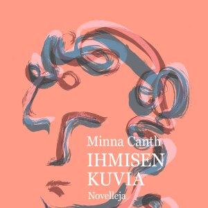 Juhlavuoden kunniaksi kokoelma Minna Canthin tuntemattomampia novelleja