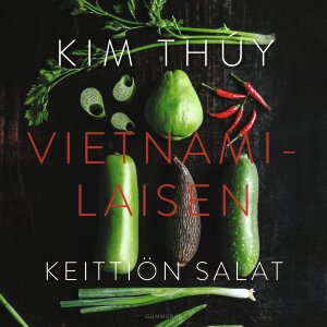 Persoonallinen uutuuskeittokirja opastaa vietnamilaisen keittiön ja kulttuurin saloihin